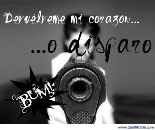 Frases de Devuelveme Mi Corazón O Disparo